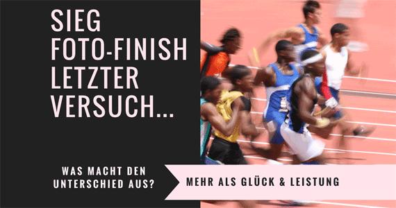 Sieg. Foto-Finish. Letzter Versuch. Finale Runde: Mehr als Glück?!