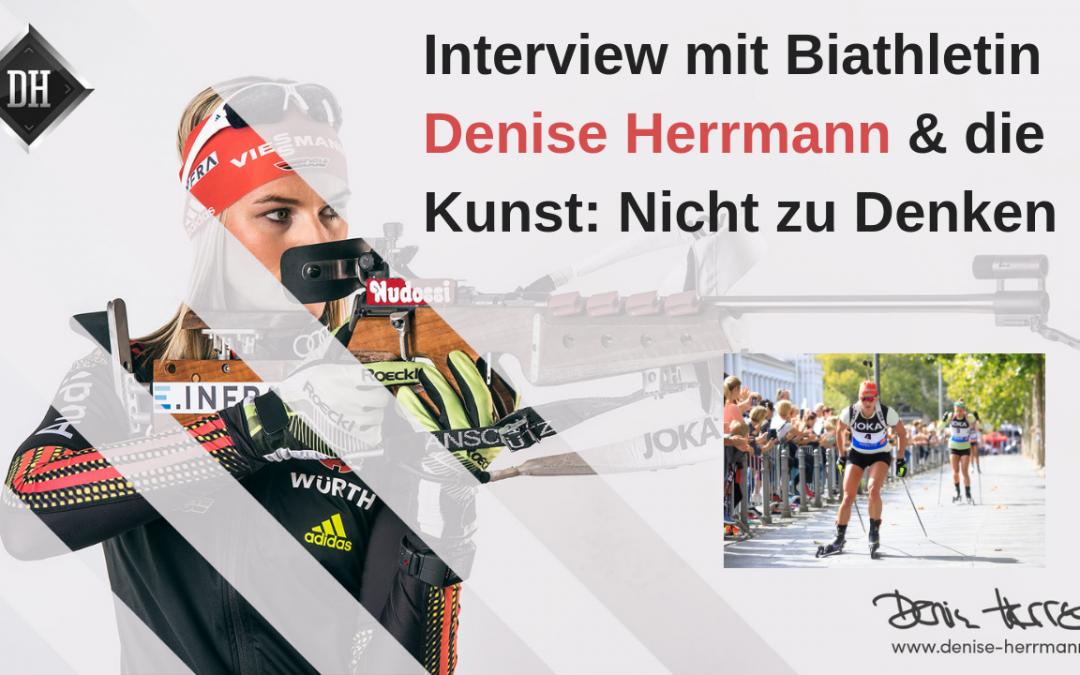 Interview mit Biathletin Denise Herrmann – die Kunst, NICHT zu Denken!