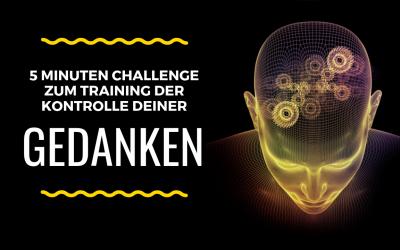 5 Minuten Challenge zum Training der Kontrolle deiner Gedanken